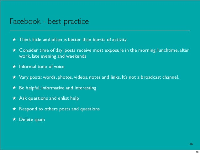 Facebook - best practice★ Think little and often is better than bursts of activity★ Consider time of day: posts receive mo...