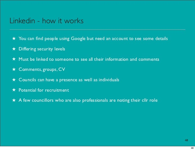 Linkedin - how it works★ You can find people using Google but need an account to see some details★ Differing security level...