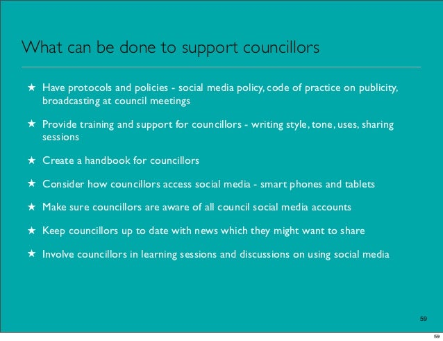 What can be done to support councillors★ Have protocols and policies - social media policy, code of practice on publicity,...