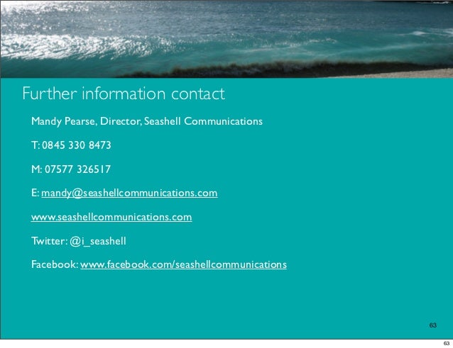 Further information contact Mandy Pearse, Director, Seashell Communications T: 0845 330 8473 M: 07577 326517 E: mandy@seas...
