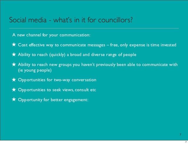 Social media - what's in it for councillors? A new channel for your communication:★ Cost effective way to communicate mess...
