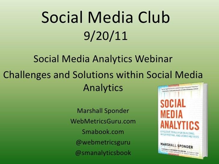 Social Media Club9/20/11<br />Social Media Analytics Webinar<br />Challenges and Solutions within Social Media Analytics<b...