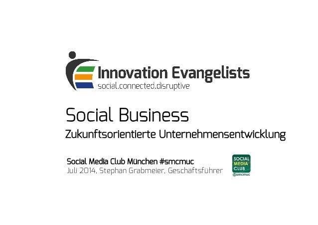 Social Business Zukunftsorientierte Unternehmensentwicklung Social Media Club München #smcmuc Juli 2014, Stephan Grabmeier...