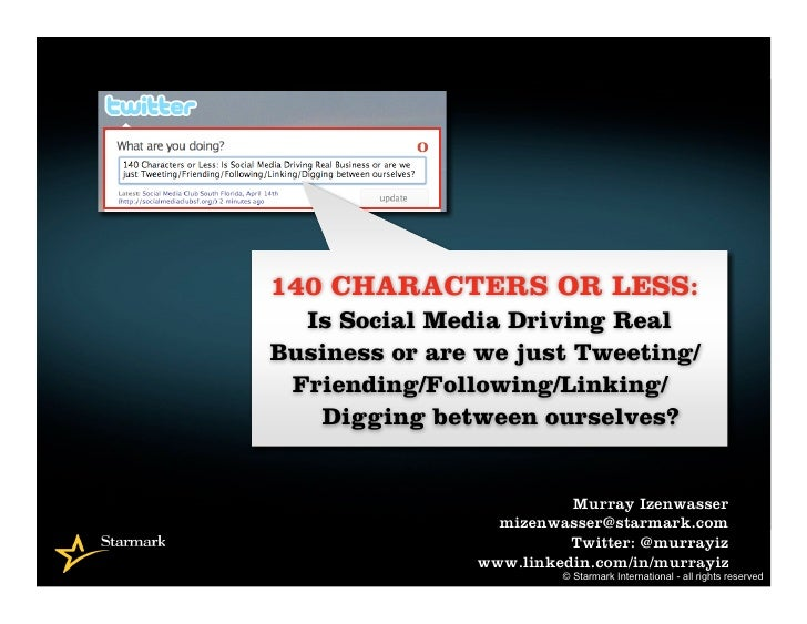 140 CHARACTERS OR LESS:   Is Social Media Driving Real Business or are we just Tweeting/  Friending/Following/Linking/    ...