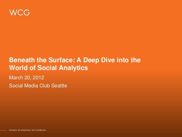 Beneath the Surface: A Deep Dive into theWorld of Social AnalyticsMarch 20, 2012Social Media Club SeattleContents are prop...