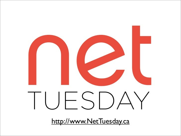 TUESDAY  http://www.NetTuesday.caNetTuesday.ca