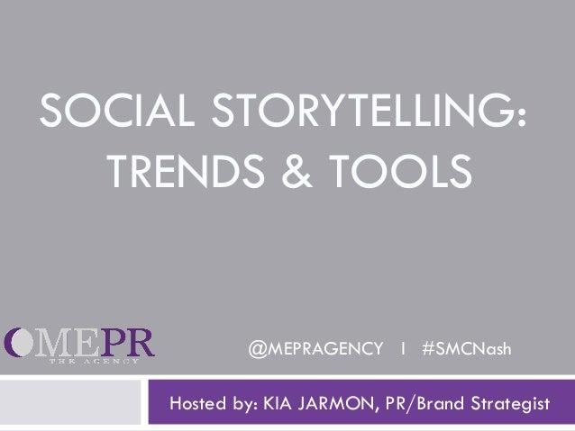 SOCIAL STORYTELLING:  TRENDS & TOOLS             @MEPRAGENCY l #SMCNash     Hosted by: KIA JARMON, PR/Brand Strategist