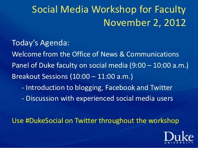 Social Media Workshop for Faculty                     November 2, 2012Today's Agenda:Welcome from the Office of News & Com...