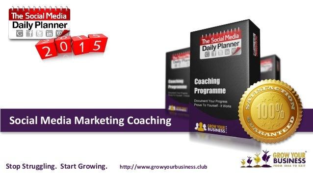 Social Media Marketing Coaching Stop Struggling. Start Growing. http://www.growyourbusiness.club