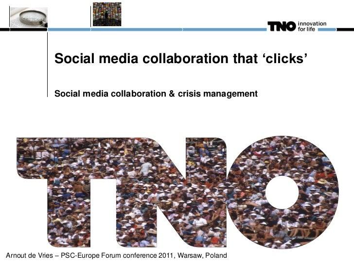 Social media collaboration that 'clicks'              Social media collaboration & crisis managementArnout de Vries – PSC-...