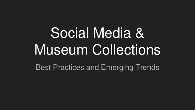 Social Media & Museum Collections Best Practices and Emerging Trends