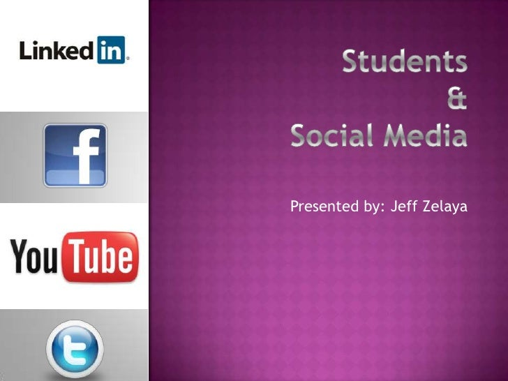 Students&Social Media<br />Presented by: Jeff Zelaya<br />