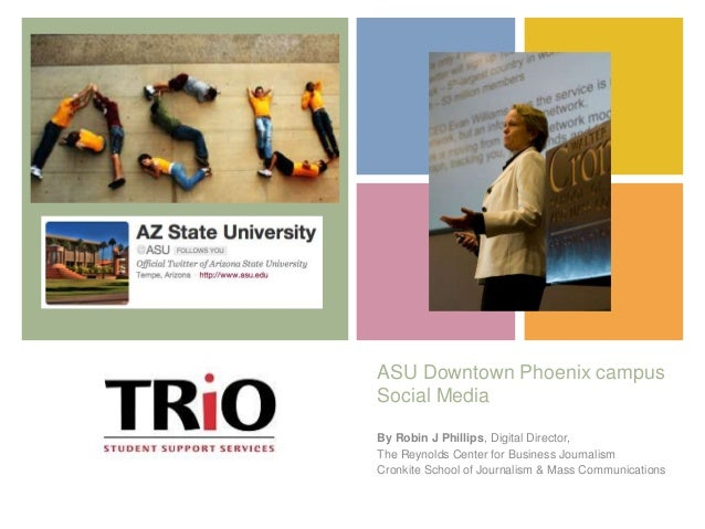 +    ASU Downtown Phoenix campus    Social Media    By Robin J Phillips, Digital Director,    The Reynolds Center for Busi...
