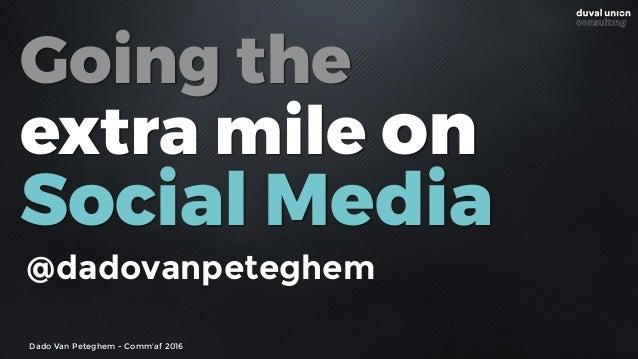 Dado Van Peteghem - Comm'af 2016 Going the extra mile on Social Media @dadovanpeteghem