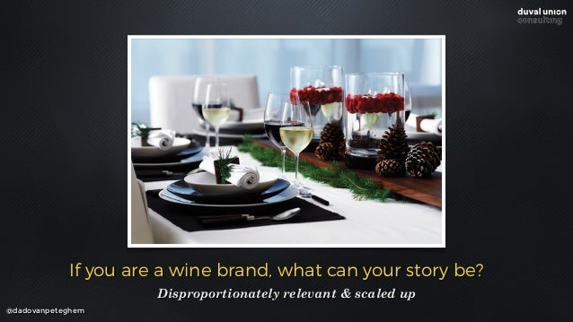 @dadovanpeteghem If you are a wine brand, what can your story be? Disproportionately relevant & scaled up