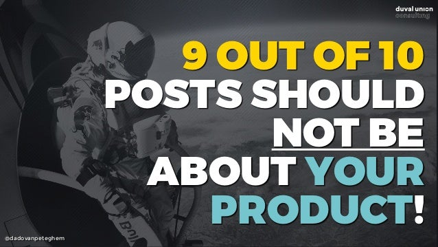 @dadovanpeteghem 9 OUT OF 10 POSTS SHOULD NOT BE ABOUT YOUR PRODUCT!
