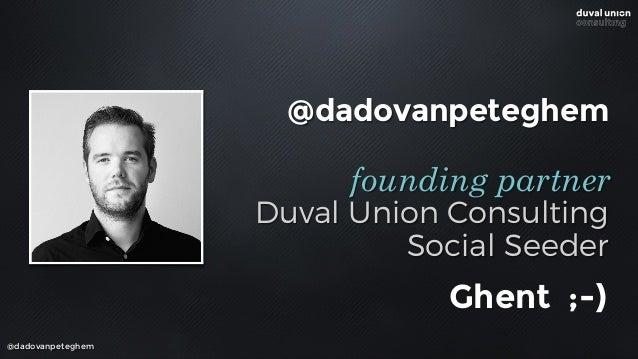 @dadovanpeteghem Duval Union Consulting Social Seeder founding partner @dadovanpeteghem Ghent ;-)