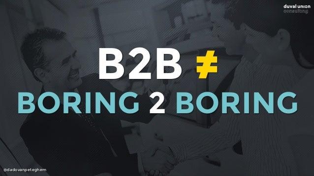 @dadovanpeteghem B2B ≠ BORING 2 BORING