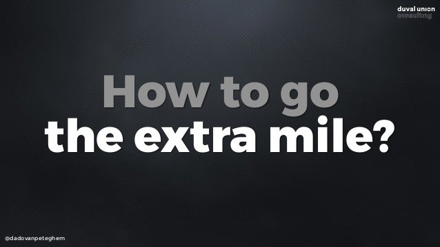 @dadovanpeteghem How to go the extra mile?