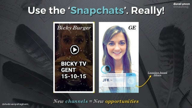 @dadovanpeteghem Use the 'Snapchats'. Really! New channels = New opportunities GEBicky Burger Location based filters