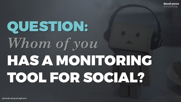 @dadovanpeteghem QUESTION: Whom of you HAS A MONITORING TOOL FOR SOCIAL?