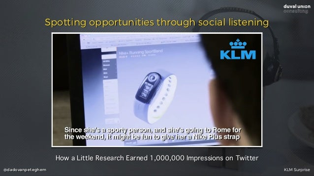 @dadovanpeteghem Spotting opportunities through social listening How a Little Research Earned 1,000,000 Impressions on Twi...