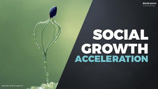 @dadovanpeteghem SOCIAL GROWTH ACCELERATION