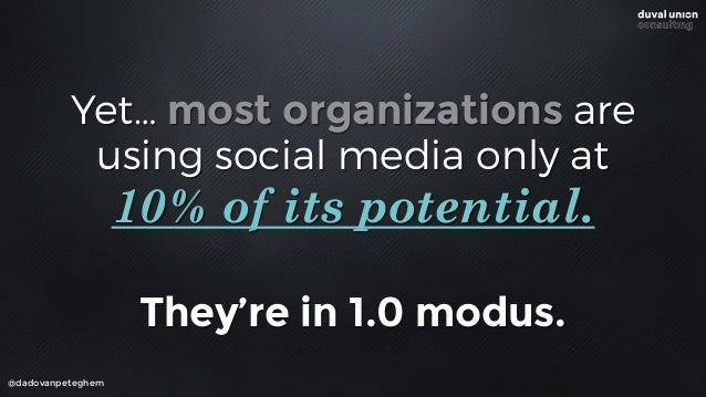 Yet… most organizations are using social media only at @dadovanpeteghem 10% of its potential. They're in 1.0 modus.