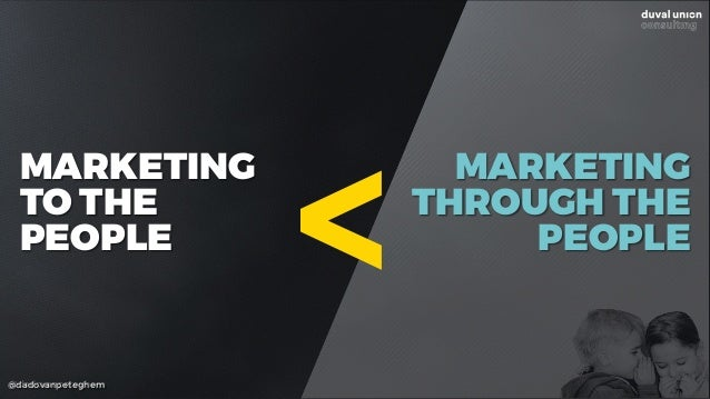 @dadovanpeteghem MARKETING TO THE PEOPLE MARKETING THROUGH THE PEOPLE >