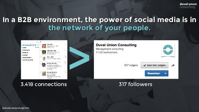 @dadovanpeteghem In a B2B environment, the power of social media is in  the network of your people. 3.418 connections 317...
