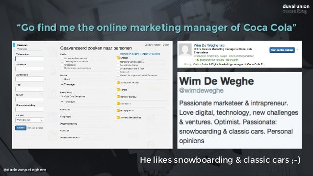 """@dadovanpeteghem """"Go find me the online marketing manager of Coca Cola"""" He likes snowboarding & classic cars ;-)"""