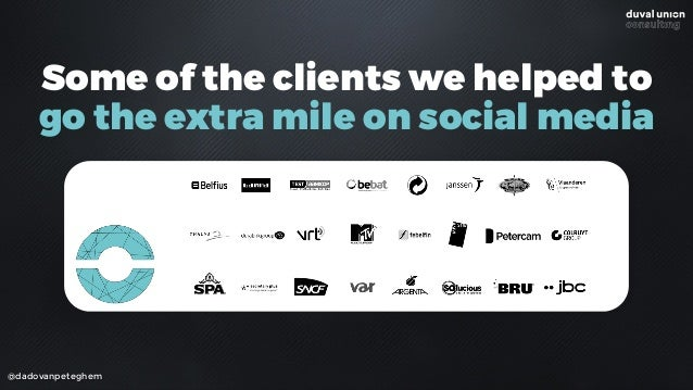 Some of the clients we helped to  go the extra mile on social media @dadovanpeteghem