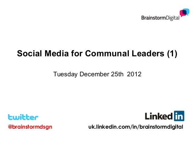 Social Media for Communal Leaders (1)                  Tuesday December 25th 2012@brainstormdsgn             uk.linkedin.c...
