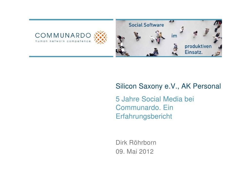 Silicon Saxony e.V., AK Personal5 Jahre Social Media beiCommunardo.Communardo EinErfahrungsberichtDirk Röhrborn09. Mai 2012
