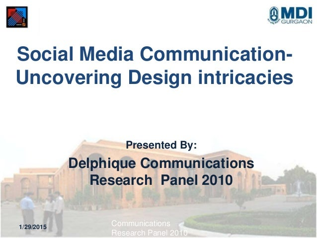Social Media Communication- Uncovering Design intricacies Presented By: Delphique Communications Research Panel 2010 1/29/...