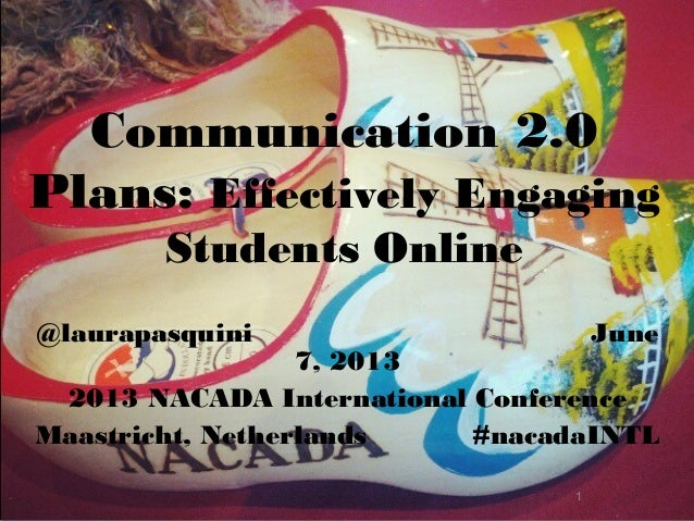 1Communication 2.0Plans: Effectively EngagingStudents Online@laurapasquini June7, 20132013 NACADA International Conference...