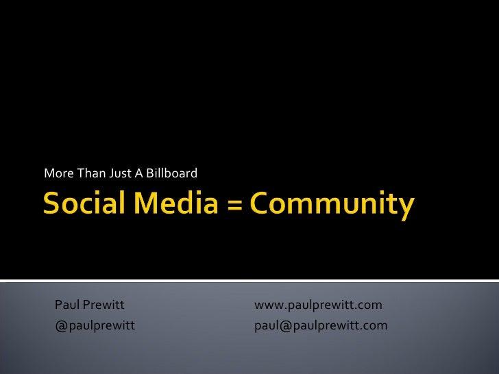 More Than Just A Billboard Paul Prewitt www.paulprewitt.com @paulprewitt [email_address]