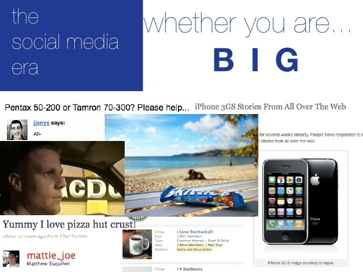 the            whether you are... social media era                 B I G