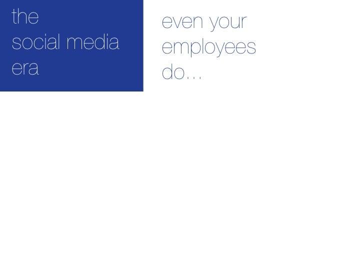 the            even your social media   employees era            do...