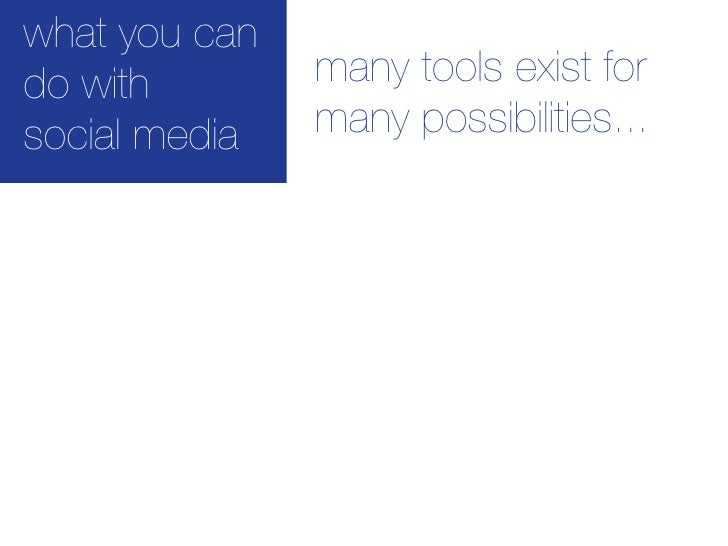 what you can do with        many tools exist for social media   many possibilities...