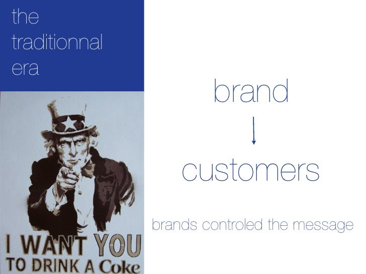 the traditionnal era                        brand                     customers                brands controled the message