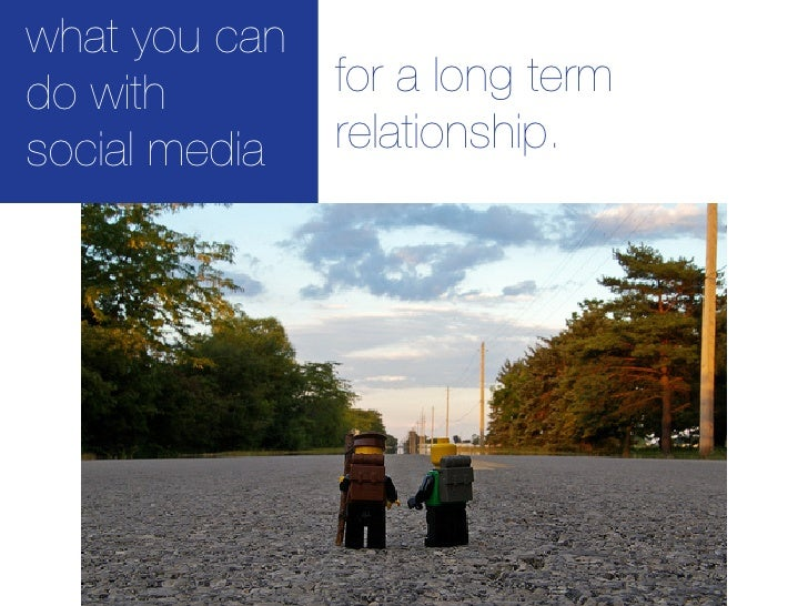 what you can do with        for a long term social media   relationship.