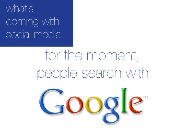 what's coming with social media         for the moment,       people search with