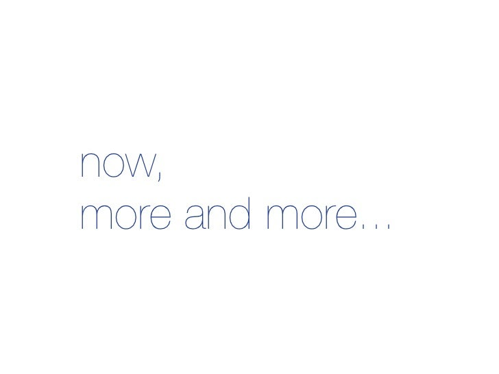now, more and more...