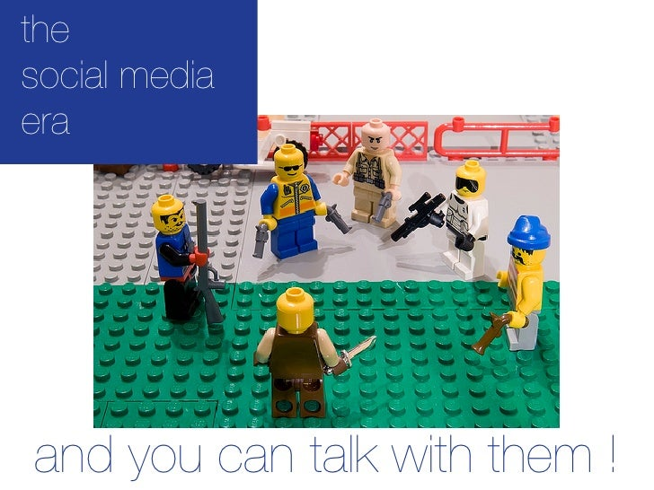 the social media era     and you can talk with them !