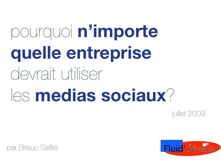pourquoi n'importe  quelle entreprise  devrait utiliser  les medias sociaux?                     juillet 2009    par Brieu...