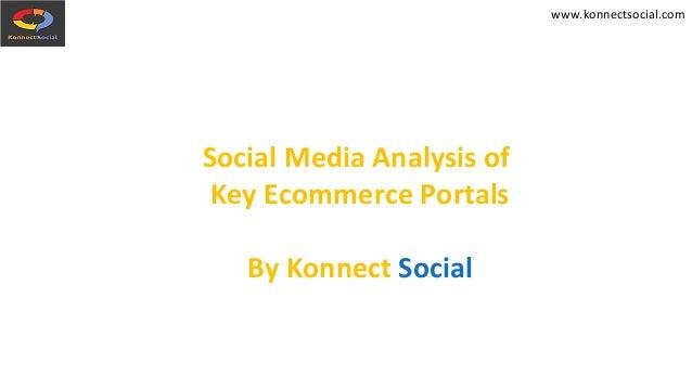 www.konnectsocial.com Social Media Analysis of Key Ecommerce Portals By Konnect Social