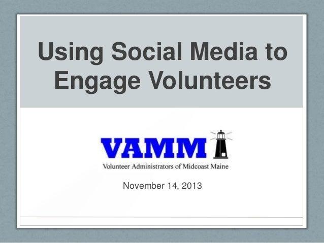 Using Social Media to Engage Volunteers  November 14, 2013