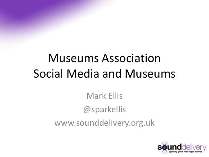 Museums AssociationSocial Media and Museums<br />Mark Ellis<br />@sparkellis<br />www.sounddelivery.org.uk<br />