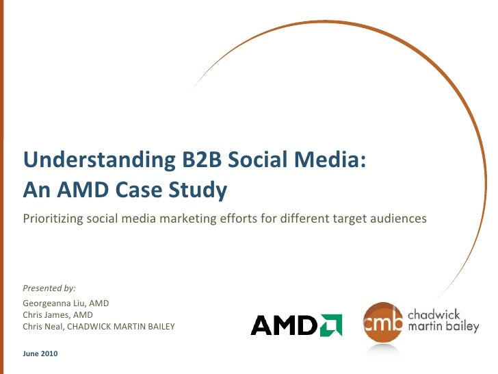Understanding B2B Social Media: An AMD Case Study<br />Prioritizing social media marketing efforts for different target au...